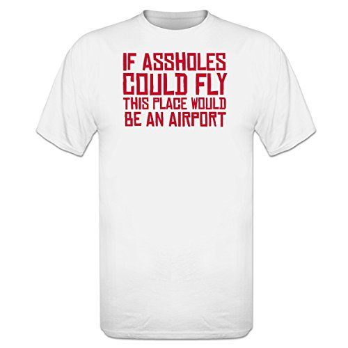 If assholes could fly t shirt